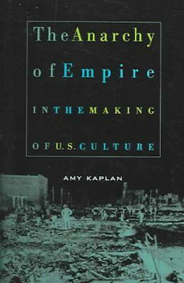 Anarchy Of Empire In The Making Of U.S. Culture, Paperback by Kaplan, Amy, IS...