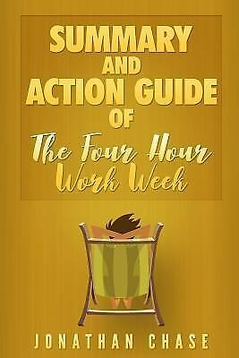 4 Hour Work Week Summary : Action Guide to Escape 9 - 5, Live Anywhere, and J...