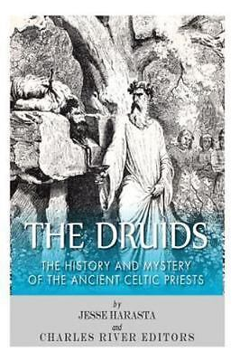 Druids : The History and Mystery of the Ancient Celtic Priests, Paperback by ...