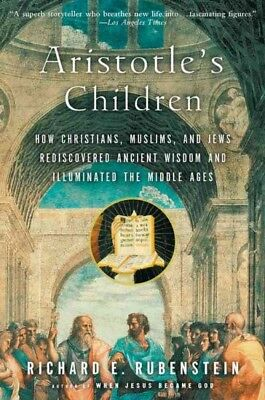 Aristotle's Children : How Christians, Muslims, and Jews Rediscovered Ancient...