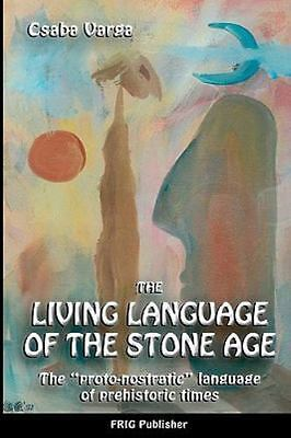 Living Language of the Stone Age : The Proto-nostratic Language of Prehistori...