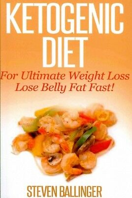 Ketogenic Diet : For Ultimate Weight Loss - Lose Belly Fat Fast, Paperback by...
