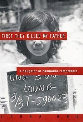 First They Killed My Father: A Daughter of Cambodia Remembers Ung, Loung Hardco