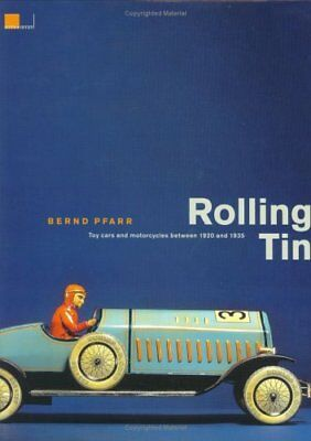 Rolling Tin - Toy cars and motorcycles between 1920 and 1935 - Bernd Pfarr