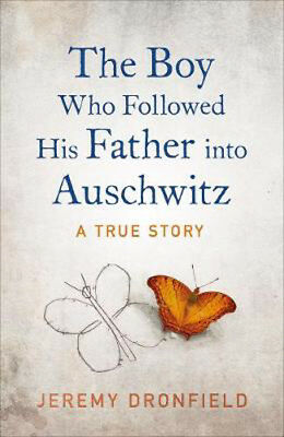 The Boy Who Followed His Father into Auschwitz   Jeremy Dronfield