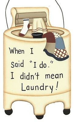 When Said I Do Didn't mean LAUNDRY Room decor Country vintage washer wood Sign