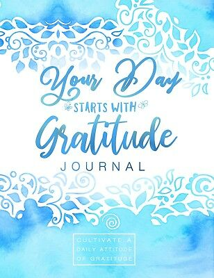 Your Day Starts With Gratitude Journal: Cultivate a Daily Attitude of Gratitude