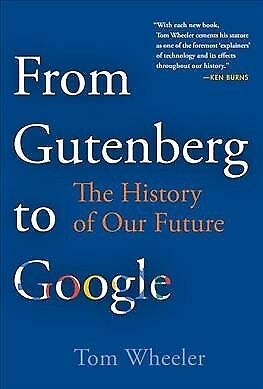 From Gutenberg to Google : The History of Our Future, Hardcover by Wheeler, T...