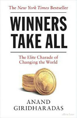 Winners Take All: The Elite Charade of Changing the World | Anand Giridharadas