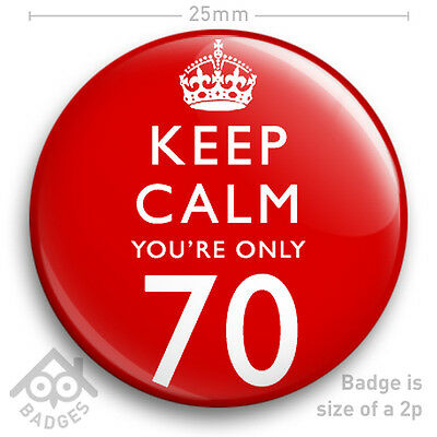 """KEEP CALM YOU'RE ONLY 70 - 70th Birthday Badge - 70 Today Funny 25mm 1"""" Badge"""