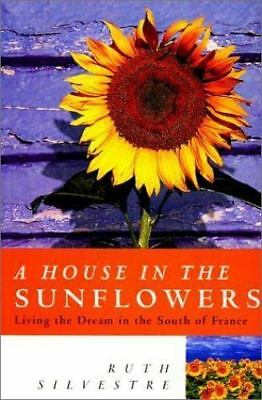 House in the Sunflowers : Living the Dream in the South of France