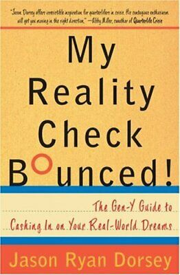 My Reality Check Bounced! : The Gen-Y Guide to Cashing in on Your Real-World Dre