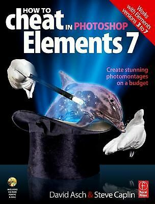 How to Cheat in Photoshop Elements 7 : Create Stunning Photomontages on a Budget
