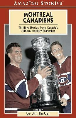 Montreal Canadiens : Thrilling Stories from Canada's Famous Hockey Franchise