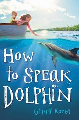 How to Speak Dolphin by Rorby, Ginny