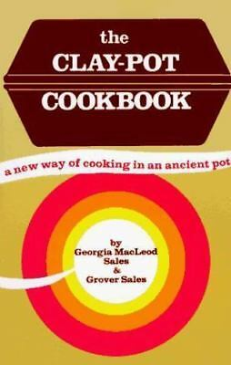 Clay-Pot Cookbook : A New Way of Cooking in an Ancient Pot by Sales, Georgia