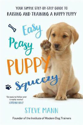 Easy Peasy Puppy Squeezy: Your simple step-by-step guide to raising and training
