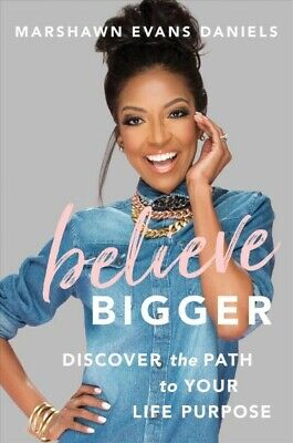 Believe Bigger : Discover the Path to Your Life Purpose, Hardcover by Daniels...