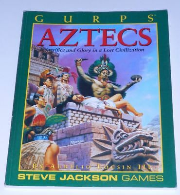 GURPS Aztecs - Sacrifice and Glory in a Lost Civilization