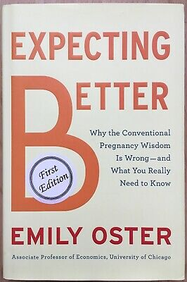 Expecting Better : Why the Conventional Pregnancy Wisdom Is Wrong-And What...