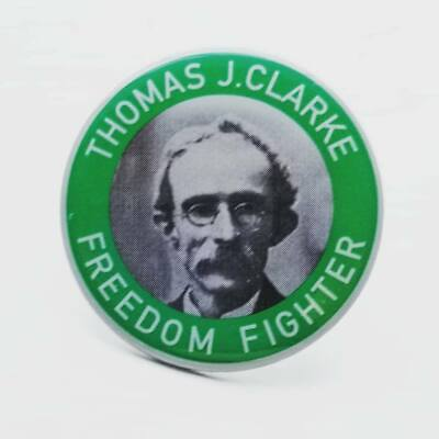 Thomas J.Clarke Freedom Fighter Pin Badge - Irish Republican 1916 Easter Rising