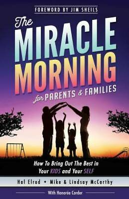 The Miracle Morning for Parents and Families: How to Bring Out the Best in Your