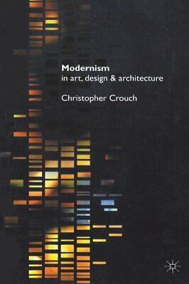 Modernism in Art, Design and Architecture by Crouch, Christopher -ExLibrary