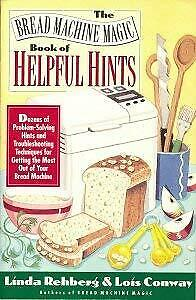 Bread Machine Magic Book of Helpful Hints : Dozens of Problem-Solving Hints and
