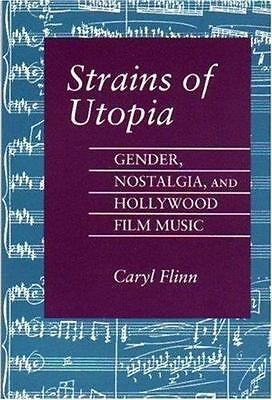 Strains of Utopia : Gender, Nostalgia, and Hollywood Film Music by Flinn, Caryl