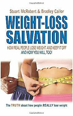 Weight Loss Salvation: How Real People Lose Weight and Keep It Off, and How You