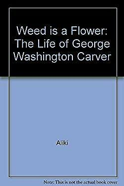 Weed Is a Flower : The Life of George Washington Carver by Aliki-ExLibrary