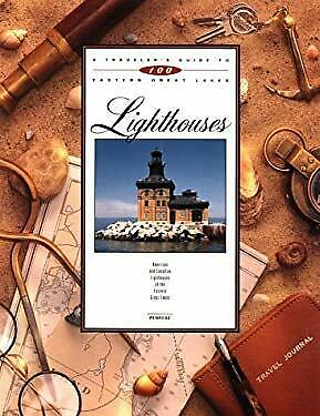 Traveler's Guide to 100 Eastern Great Lakes Lighthouses : American and Canadian