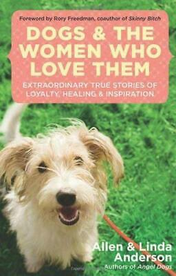 Dogs and the Women Who Love Them : Extraordinary True Stories of Loyal-ExLibrary