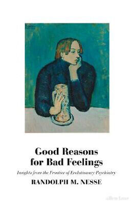 Good Reasons for Bad Feelings: Insights from the Frontier of Evolutionary Psychi
