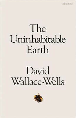 The Uninhabitable Earth: A Story of the Future | David Wallace-Wells