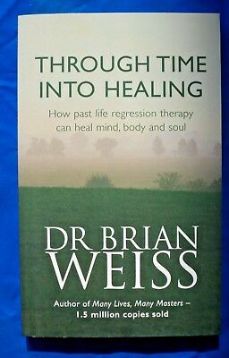 THROUGH TIME INTO HEALING  Dr.Brain Weiss**  NEW* mind body spirit