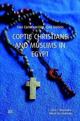 Coptic Christians and Muslims in Egypt : Two Communities, One Nation, Hardcov...