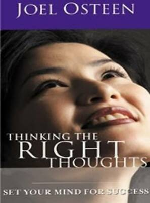 Thinking The Right Thoughts: Set Your Mind For Success by Joel Osteen