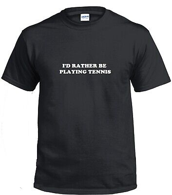 I'd Rather Be Playing Tennis  Funny Sarcastic Golfer Gift  Black White T-Shirt