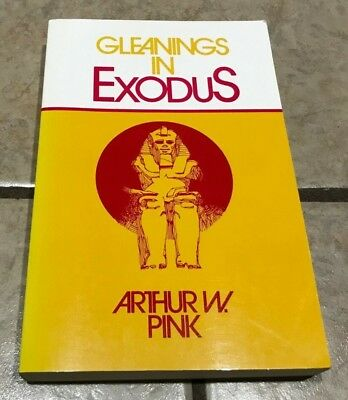 Gleanings in Exodus, by Arthur W. Pink, 1981, Moody PB Ed., Bible Study