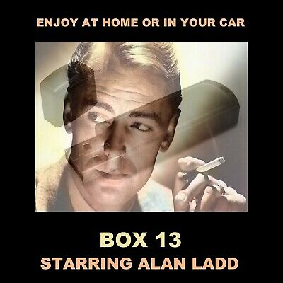 Box 13 Starring Alan Ladd. Enjoy All 53 Old-Time Radio Shows In Your Car Or Home