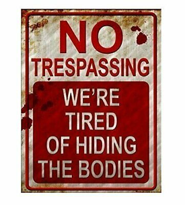 No Trespassing We're Tired of Hiding the Bodies Metal Sign