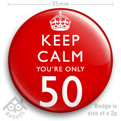 """KEEP CALM YOU'RE ONLY 50 - 50th Birthday Badge - 50 Today Funny 25mm 1"""" Badge"""