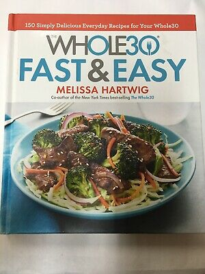 The Whole30 Fast & Easy Cookbook: 150 Simply Delicious Everyday Recipes