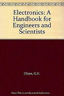 Electronics : A Handbook for Engineers and Scientists by Olsen, G.H.