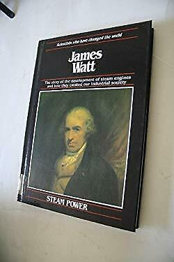 James Watt : The Development of Steam Engines and How They Created Our-ExLibrary