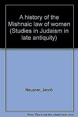 A history of the Mishnaic law of women (Studies in Judaism in late antiquity)