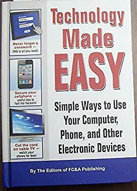 Technology Made Easy - Simple ways to use your computer, phone and other electro