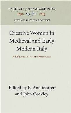 Creative Women in Medieval and Early Modern Italy : A Religious and Artistic ...