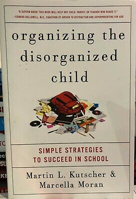 Organizing the Disorganized Child: Simple Strategies to Succeed in School by Mar